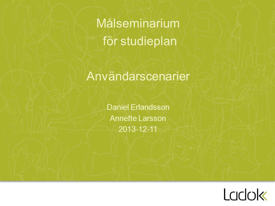 Målseminarium för studieplan Användarscenarier Daniel Erlandsson