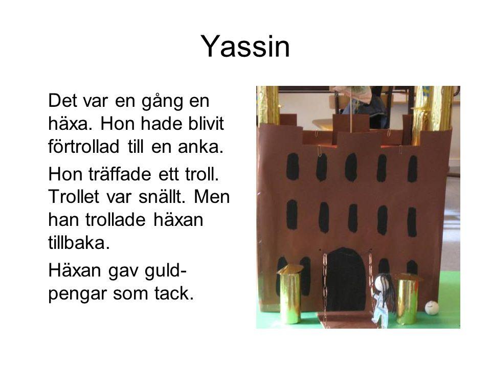 Yassin Det var en gång en häxa. Hon hade blivit förtrollad till en anka.