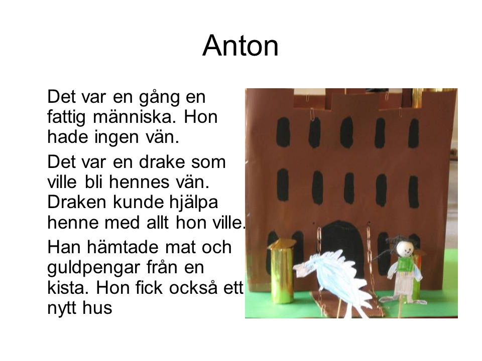 Anton Det var en gång en fattig människa. Hon hade ingen vän.