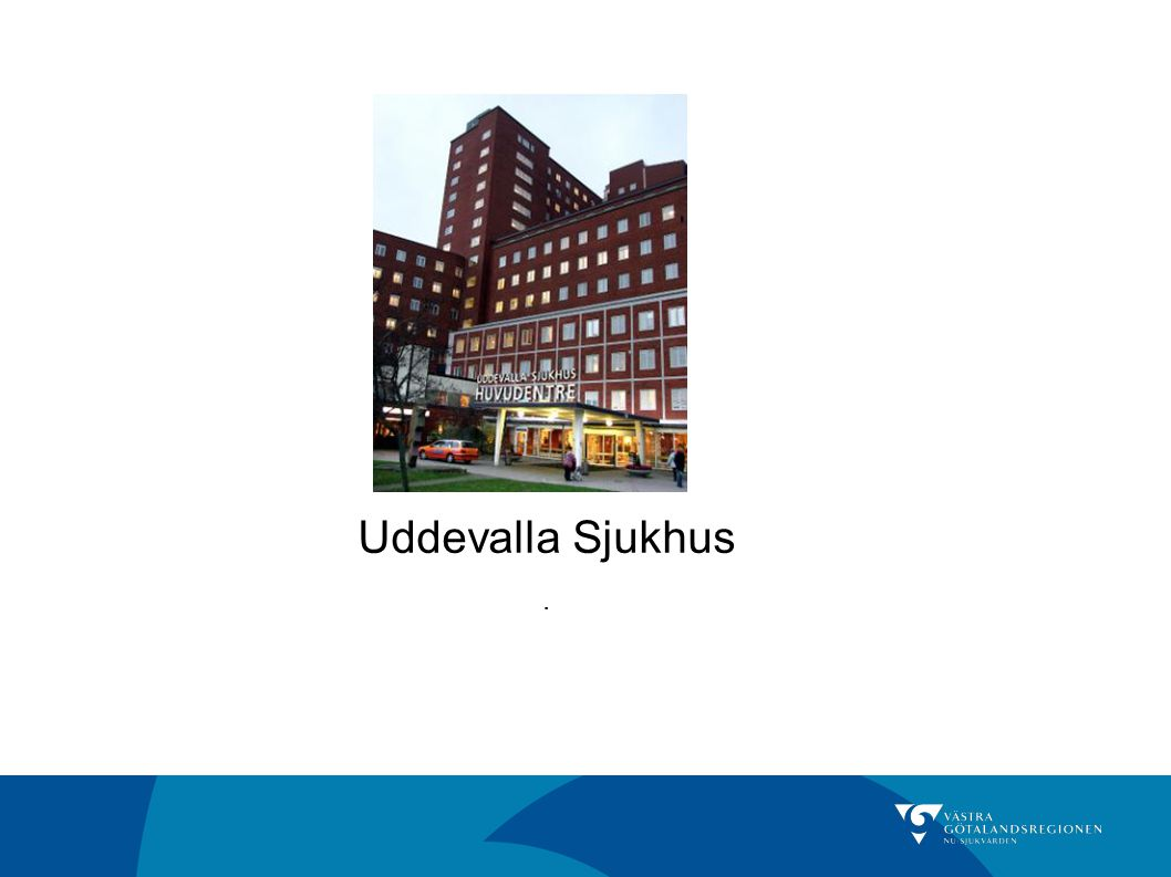 Uddevalla Sjukhus . Elektiva sjukhuset med bl.a Ortopedisk samt Urologisk verksamhet. Pengarna finns, vi vet var den skall ligga….
