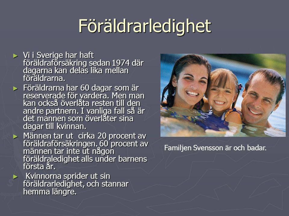Föräldrarledighet Vi i Sverige har haft föräldraförsäkring sedan 1974 där dagarna kan delas lika mellan föräldrarna.