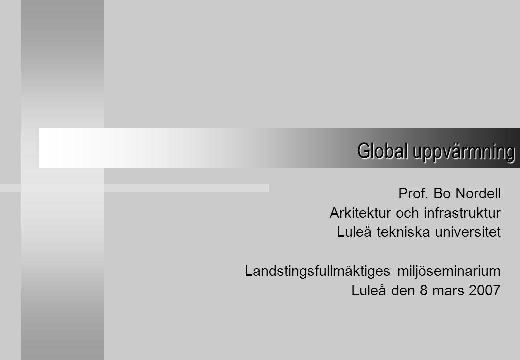 Global uppvärmning Prof. Bo Nordell Arkitektur och infrastruktur