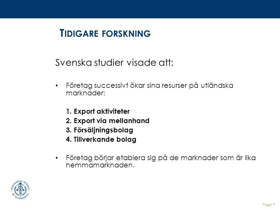 Tidigare forskning Svenska studier visade att:
