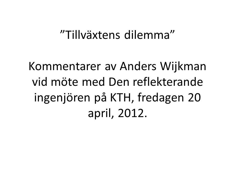 Tillväxtens dilemma Kommentarer av Anders Wijkman vid möte med Den reflekterande ingenjören på KTH, fredagen 20 april, 2012.