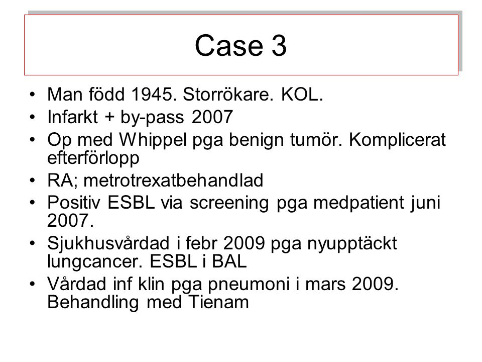 Case 3 Man född 1945. Storrökare. KOL. Infarkt + by-pass 2007