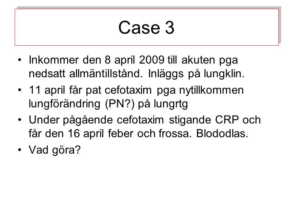 Case 3 Inkommer den 8 april 2009 till akuten pga nedsatt allmäntillstånd. Inläggs på lungklin.