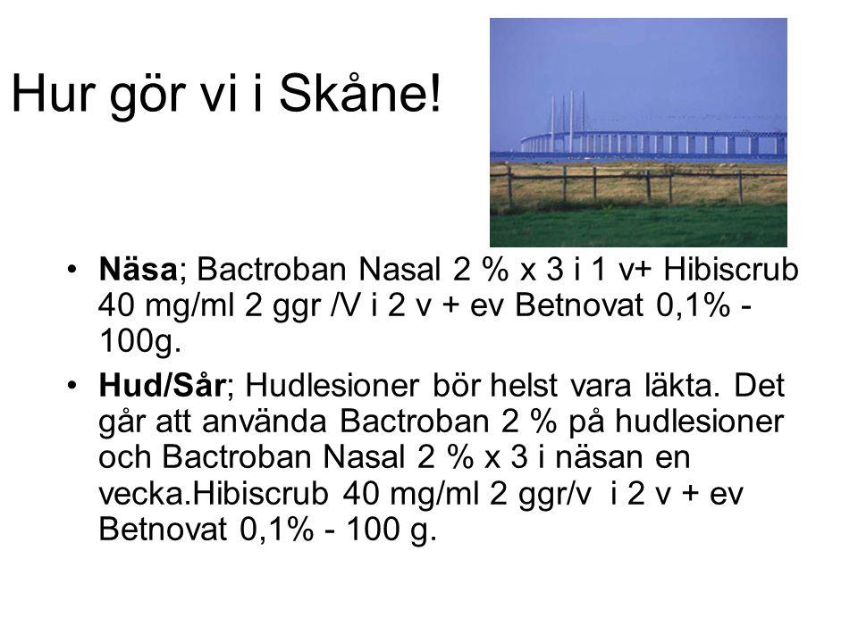 Hur gör vi i Skåne! Näsa; Bactroban Nasal 2 % x 3 i 1 v+ Hibiscrub 40 mg/ml 2 ggr /V i 2 v + ev Betnovat 0,1% - 100g.