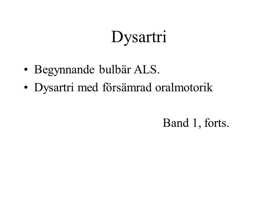 Dysartri Begynnande bulbär ALS. Dysartri med försämrad oralmotorik