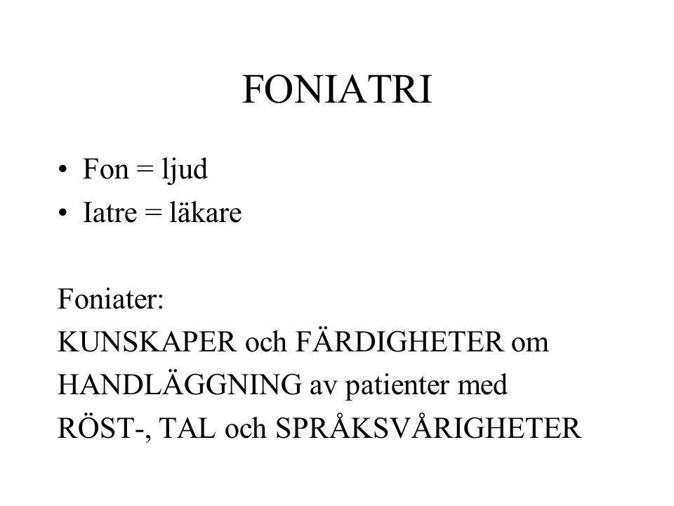 FONIATRI Fon = ljud Iatre = läkare Foniater:
