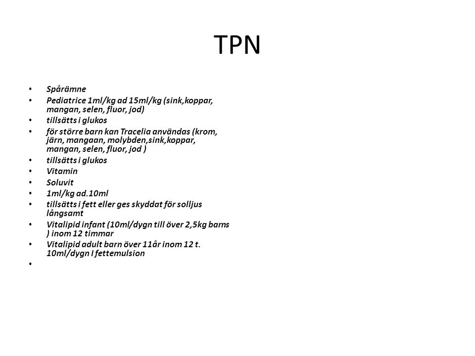 TPN Spårämne. Pediatrice 1ml/kg ad 15ml/kg (sink,koppar, mangan, selen, fluor, jod) tillsätts i glukos.