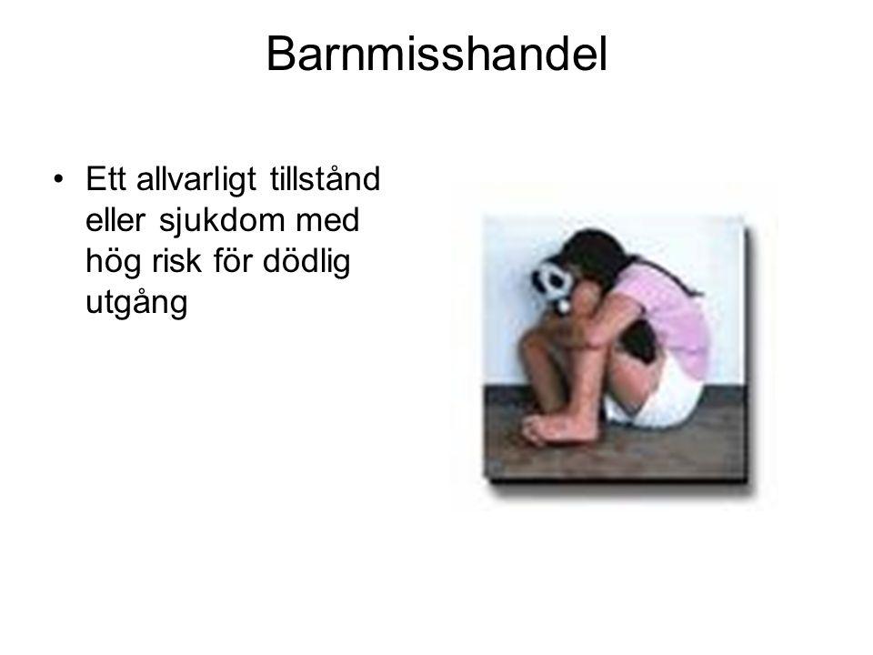 Barnmisshandel Ett allvarligt tillstånd eller sjukdom med hög risk för dödlig utgång