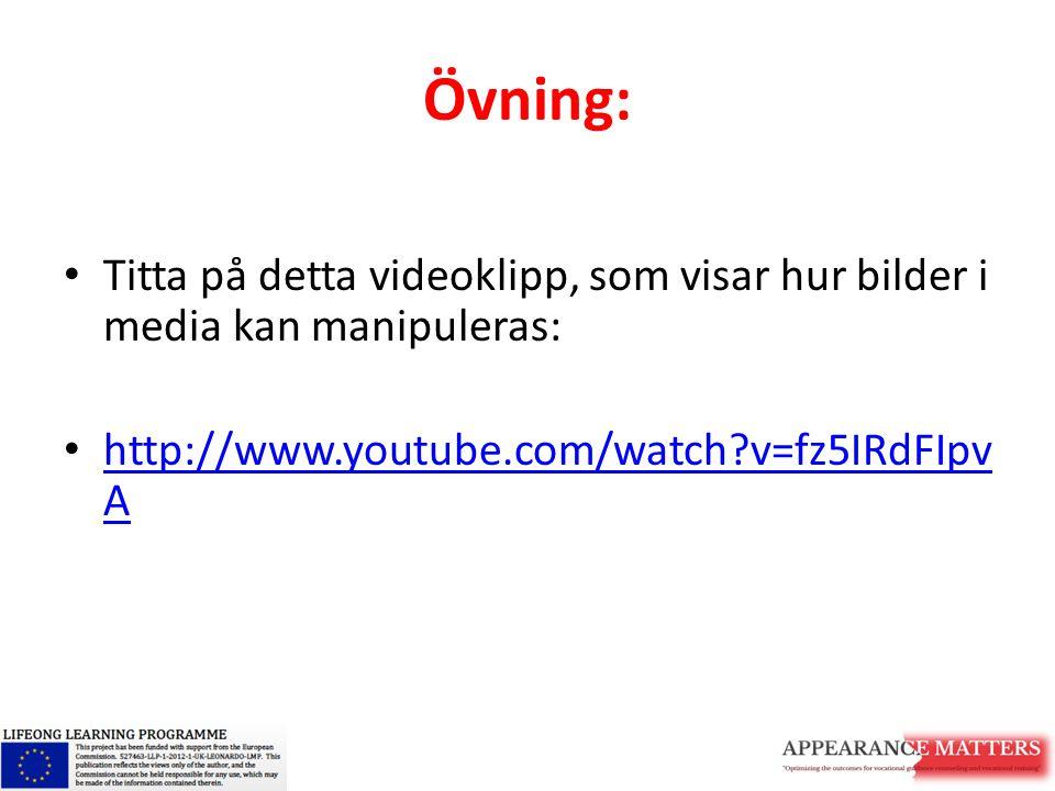 Övning: Titta på detta videoklipp, som visar hur bilder i media kan manipuleras: http://www.youtube.com/watch v=fz5IRdFIpvA.