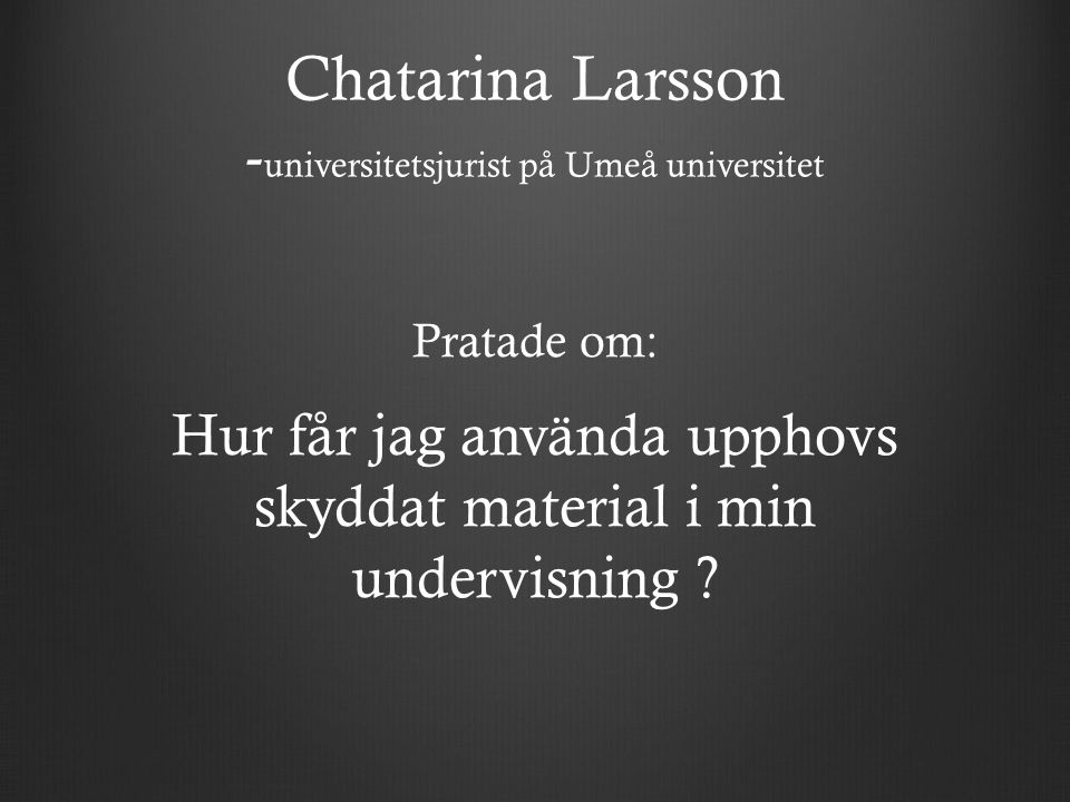 Chatarina Larsson -universitetsjurist på Umeå universitet