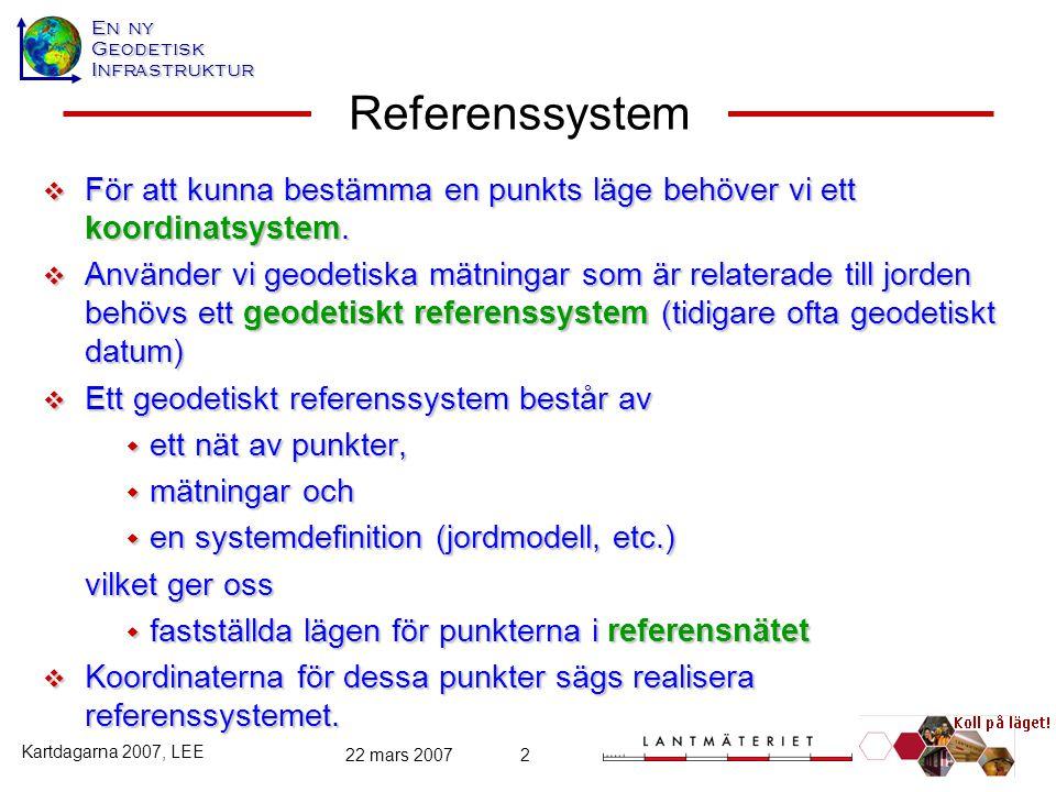 Referenssystem För att kunna bestämma en punkts läge behöver vi ett koordinatsystem.