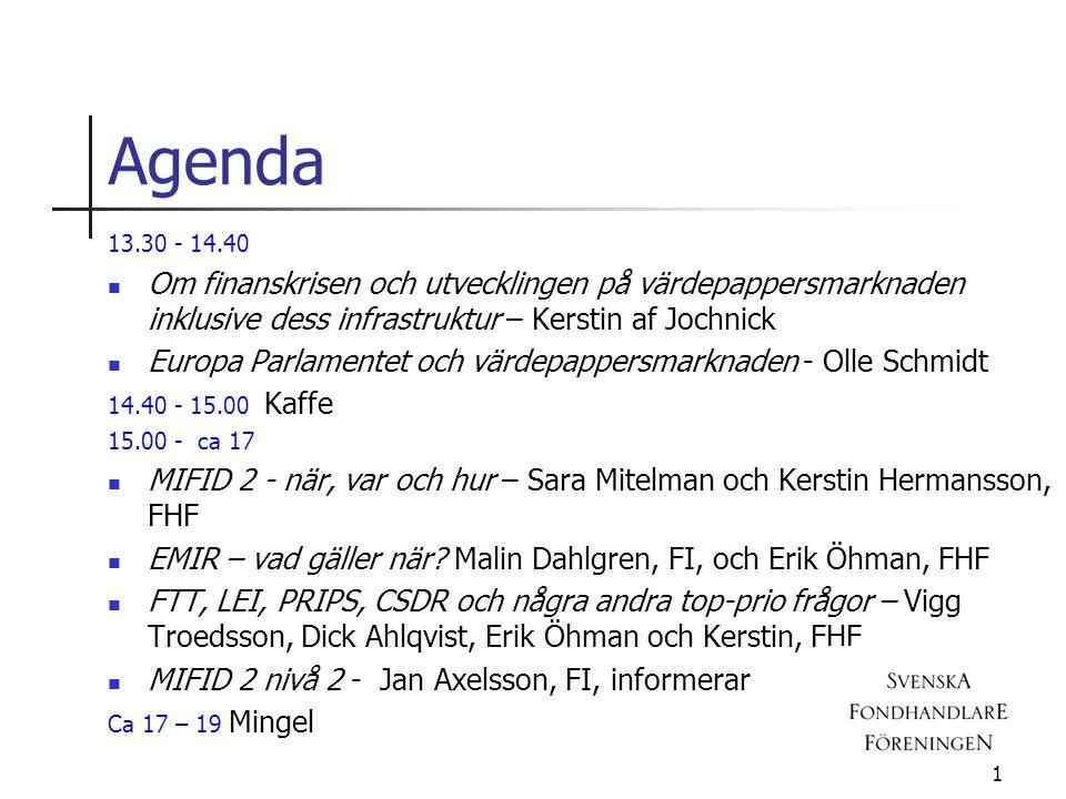 Agenda 13.30 - 14.40. Om finanskrisen och utvecklingen på värdepappersmarknaden inklusive dess infrastruktur – Kerstin af Jochnick