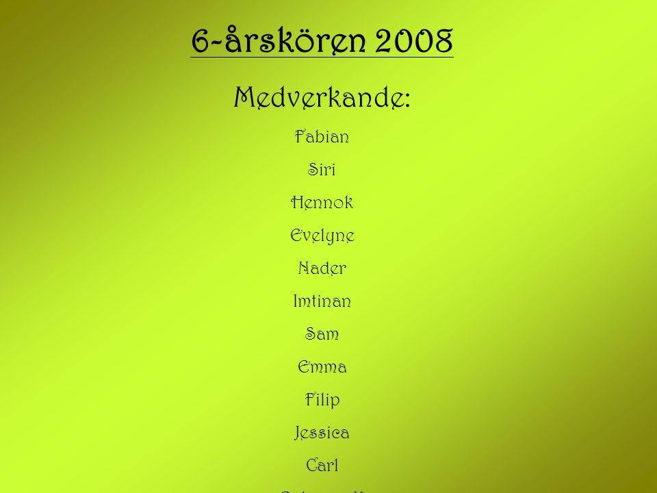 6-årskören 2008 Medverkande: Fabian Siri Hennok Evelyne Nader Imtinan