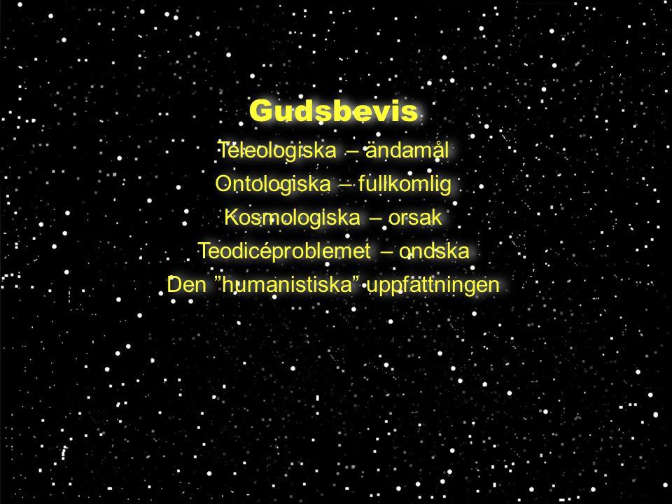 Gudsbevis Teleologiska – ändamål Ontologiska – fullkomlig