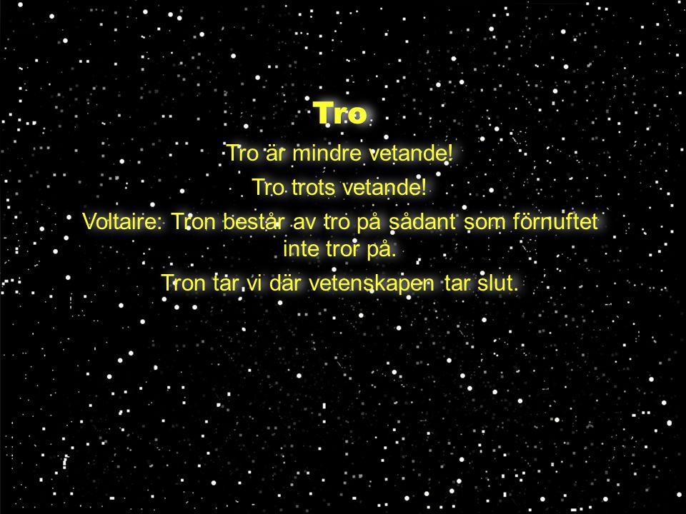Tro Tro är mindre vetande! Tro trots vetande!