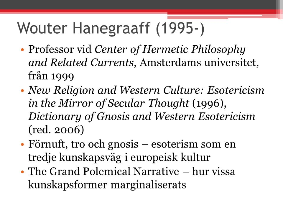 Wouter Hanegraaff (1995-) Professor vid Center of Hermetic Philosophy and Related Currents, Amsterdams universitet, från 1999.
