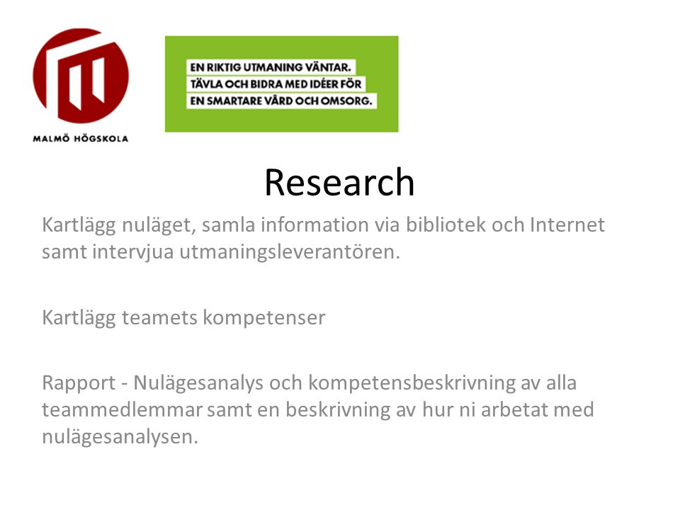 Research Kartlägg nuläget, samla information via bibliotek och Internet samt intervjua utmaningsleverantören.