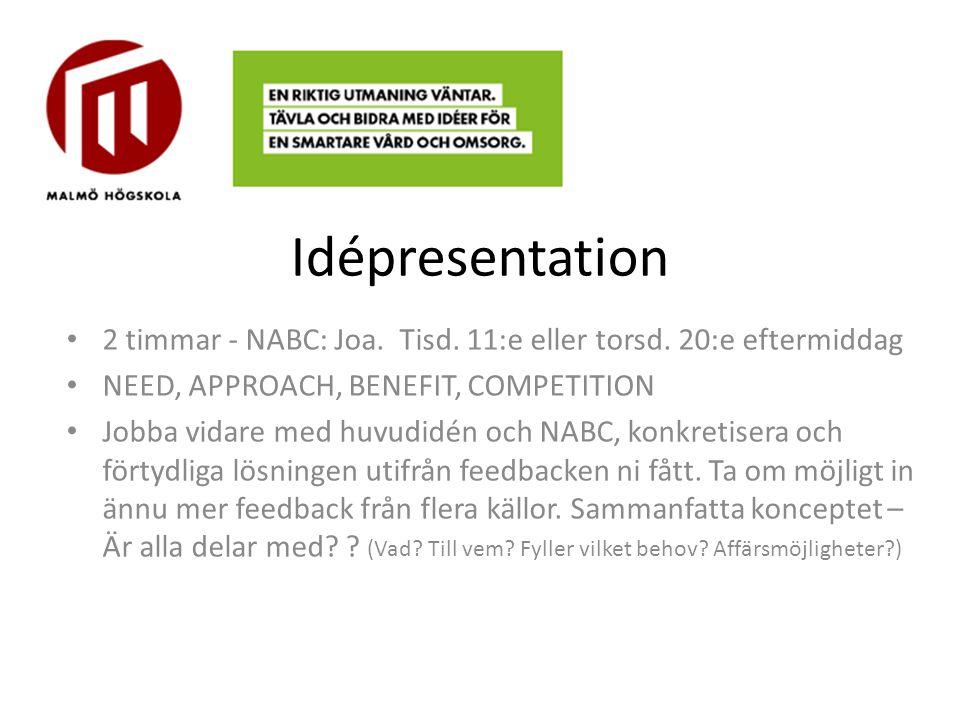 Idépresentation 2 timmar - NABC: Joa. Tisd. 11:e eller torsd. 20:e eftermiddag. NEED, APPROACH, BENEFIT, COMPETITION.