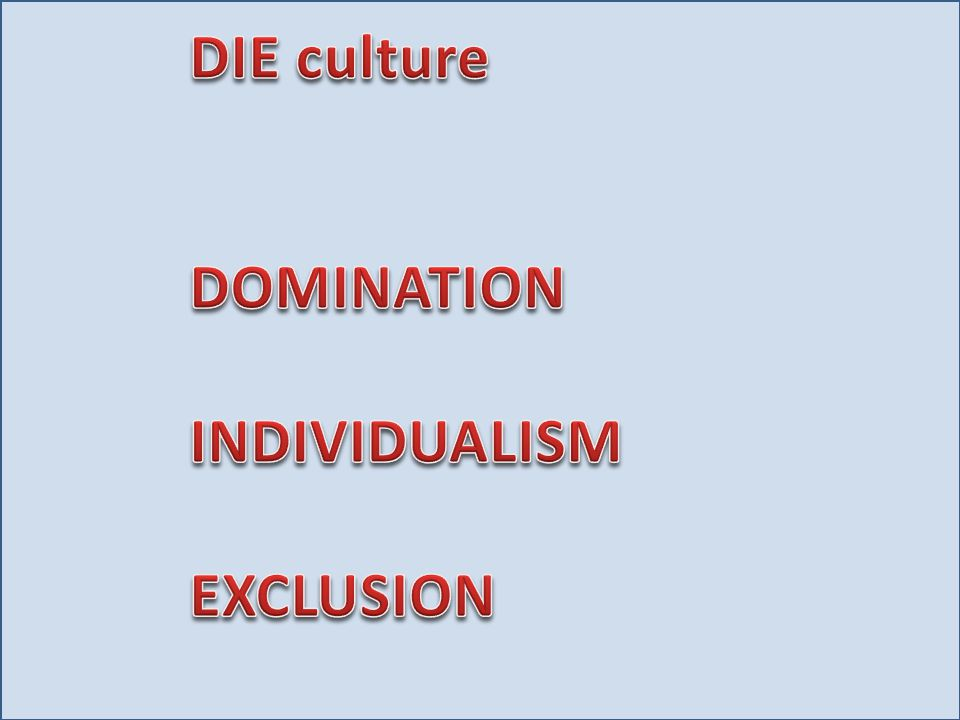 DIE culture DOMINATION INDIVIDUALISM EXCLUSION