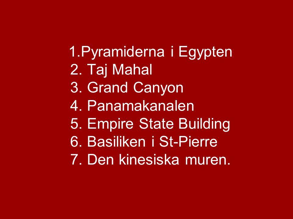 1. Pyramiderna i Egypten 2. Taj Mahal 3. Grand Canyon 4
