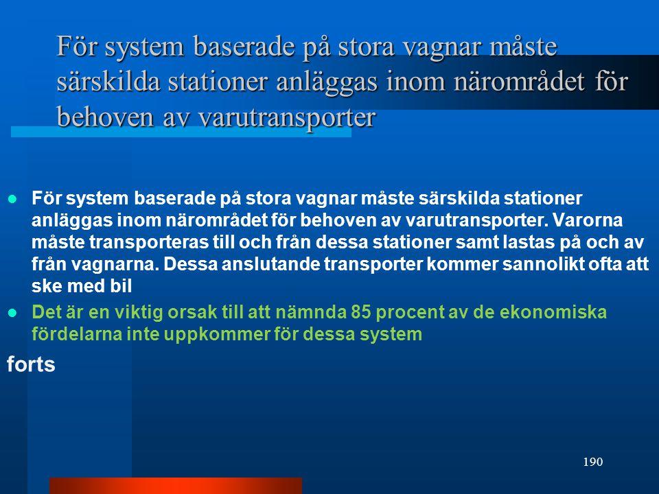 För system baserade på stora vagnar måste särskilda stationer anläggas inom närområdet för behoven av varutransporter