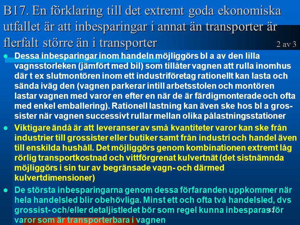 B17. En förklaring till det extremt goda ekonomiska utfallet är att inbesparingar i annat än transporter är flerfalt större än i transporter 2 av 3