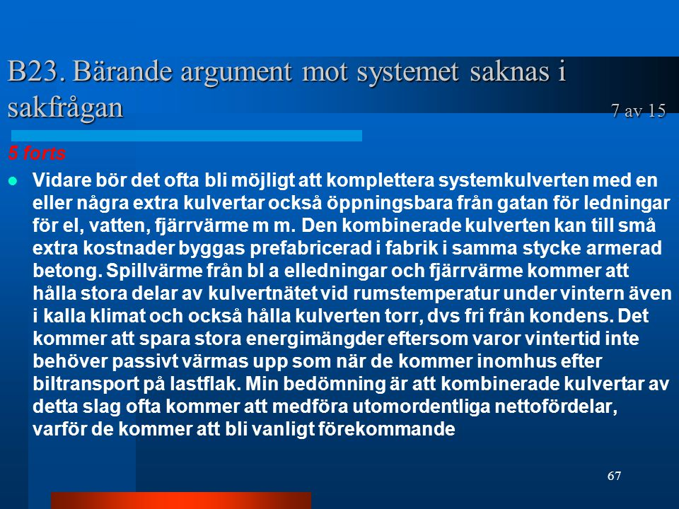 B23. Bärande argument mot systemet saknas i sakfrågan 7 av 15