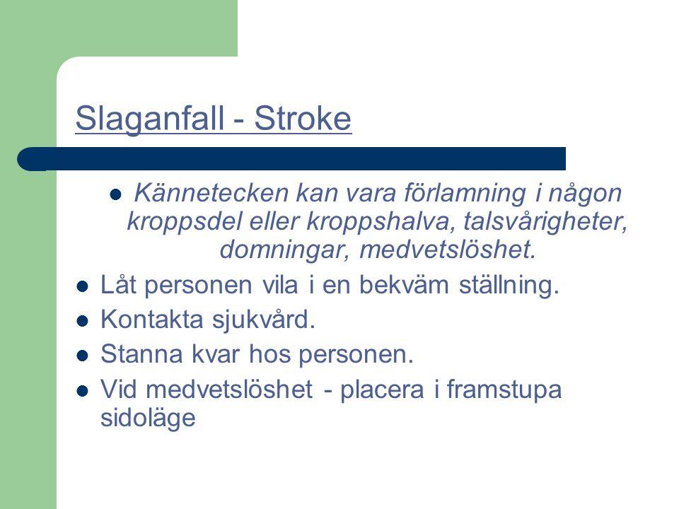 Slaganfall - Stroke Kännetecken kan vara förlamning i någon kroppsdel eller kroppshalva, talsvårigheter, domningar, medvetslöshet.