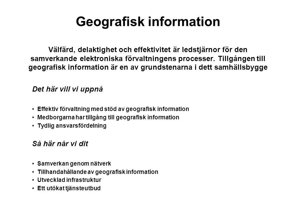 Geografisk information Välfärd, delaktighet och effektivitet är ledstjärnor för den samverkande elektroniska förvaltningens processer. Tillgången till geografisk information är en av grundstenarna i dett samhällsbygge