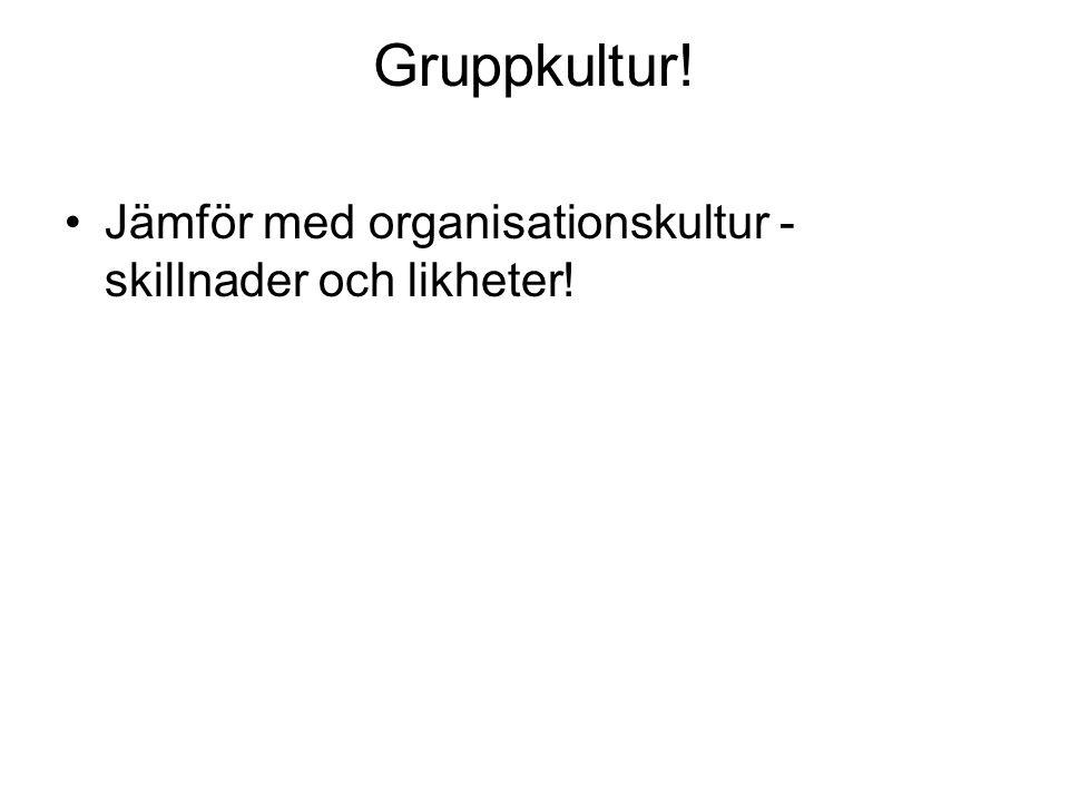 Gruppkultur! Jämför med organisationskultur - skillnader och likheter!