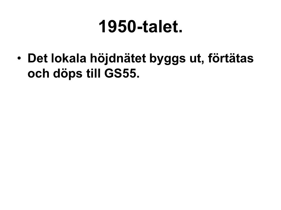 1950-talet. Det lokala höjdnätet byggs ut, förtätas och döps till GS55.