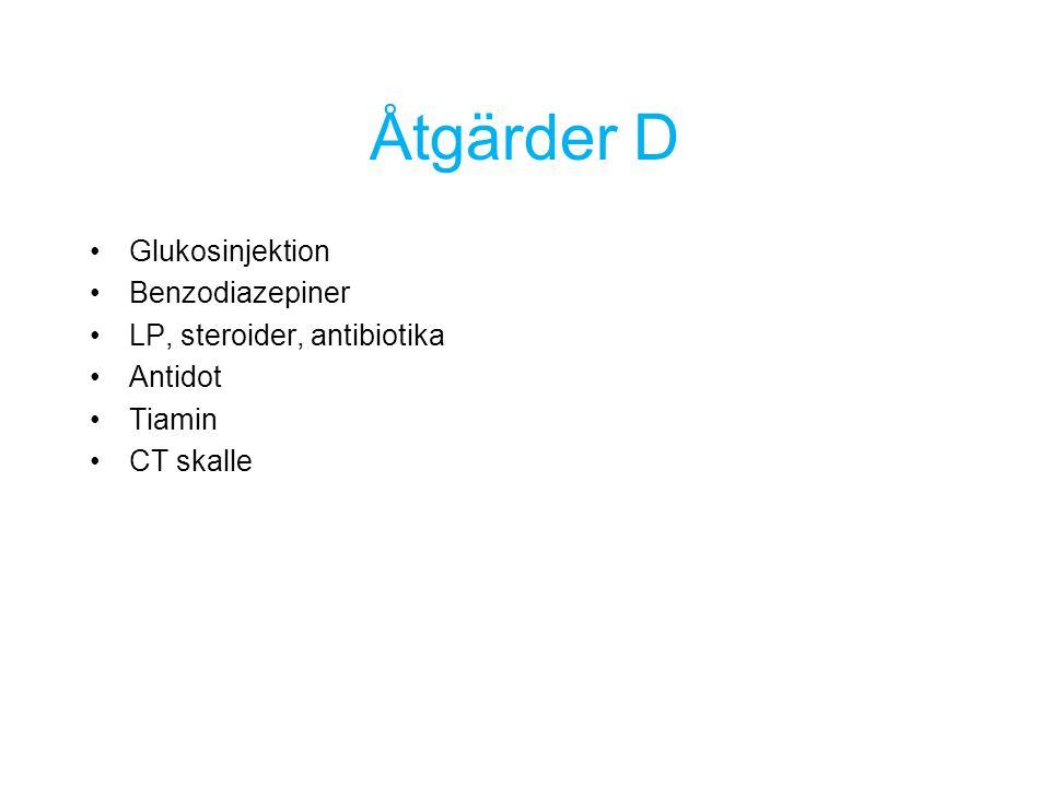 Åtgärder D Glukosinjektion Benzodiazepiner LP, steroider, antibiotika