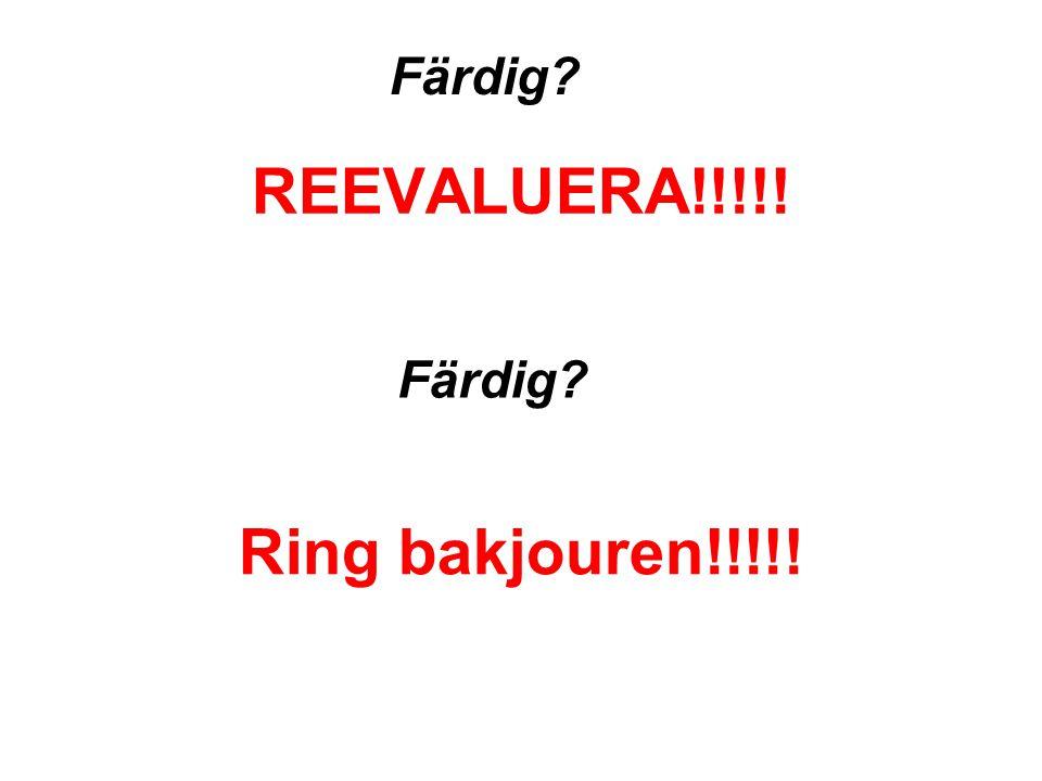 REEVALUERA!!!!! Ring bakjouren!!!!!