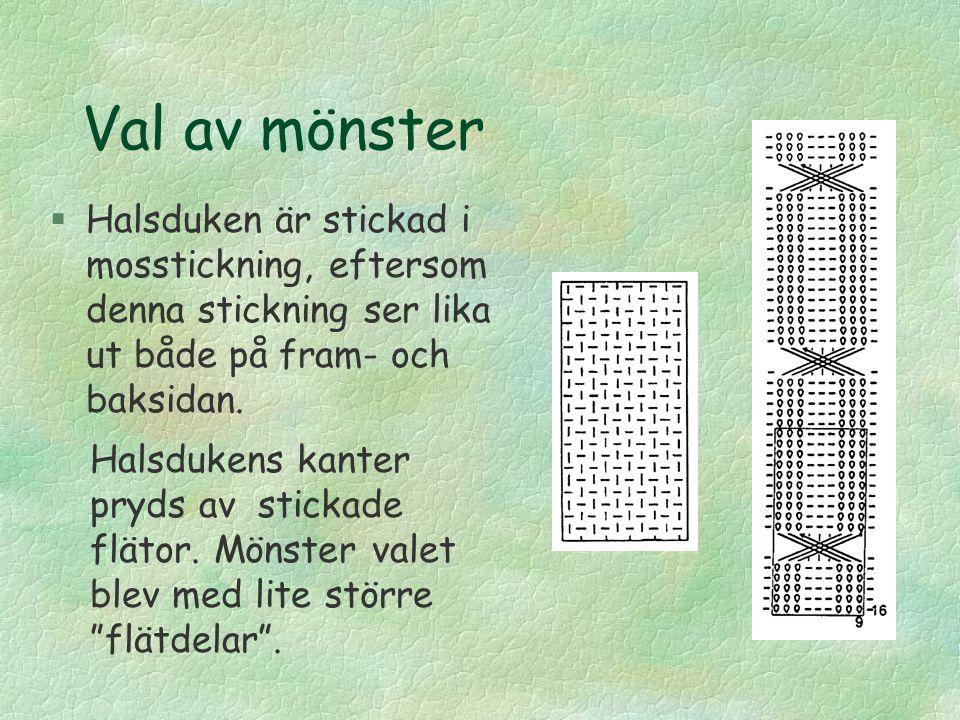Val av mönster Halsduken är stickad i mosstickning, eftersom denna stickning ser lika ut både på fram- och baksidan.
