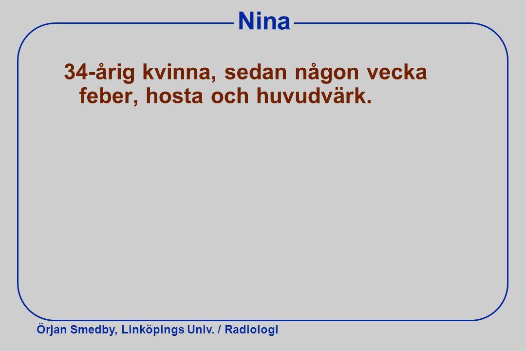 Nina 34-årig kvinna, sedan någon vecka feber, hosta och huvudvärk.