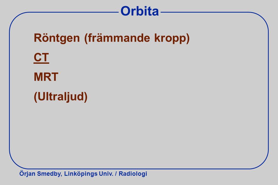 Orbita Röntgen (främmande kropp) CT MRT (Ultraljud)