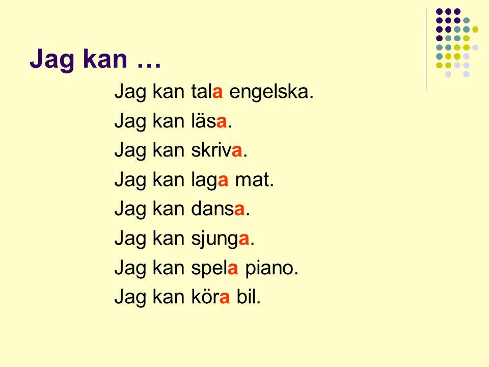 Jag kan … Jag kan tala engelska. Jag kan läsa. Jag kan skriva.