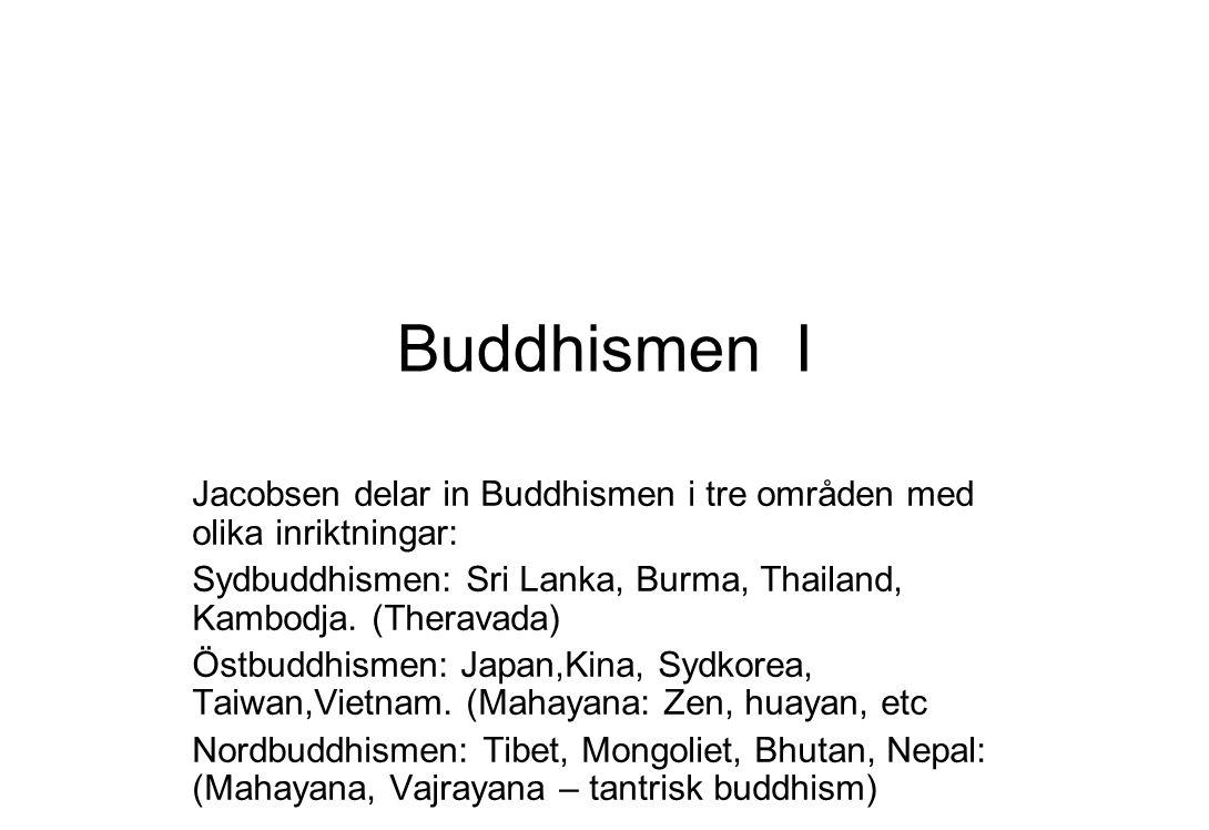 Buddhismen I Jacobsen delar in Buddhismen i tre områden med olika inriktningar: Sydbuddhismen: Sri Lanka, Burma, Thailand, Kambodja. (Theravada)