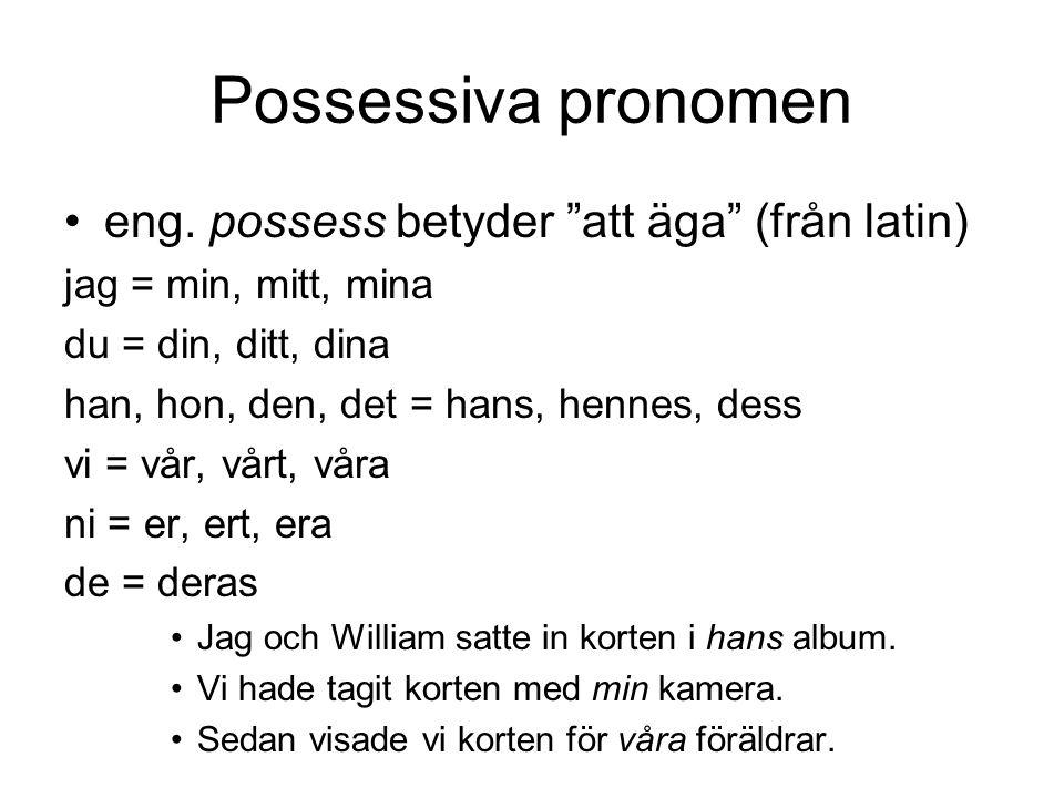 Possessiva pronomen eng. possess betyder att äga (från latin)