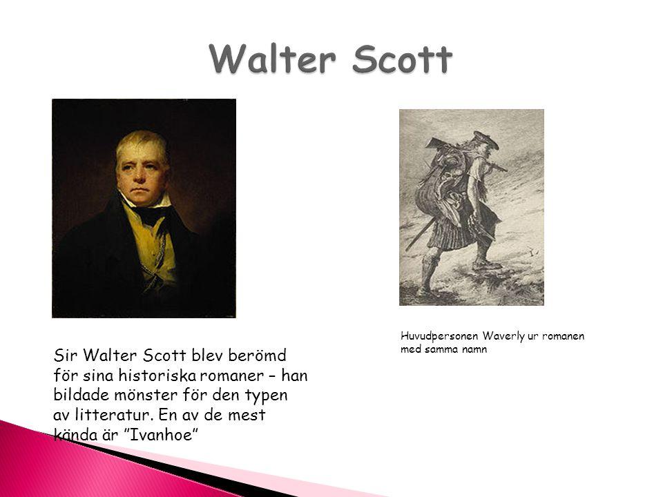 Walter Scott Huvudpersonen Waverly ur romanen med samma namn.