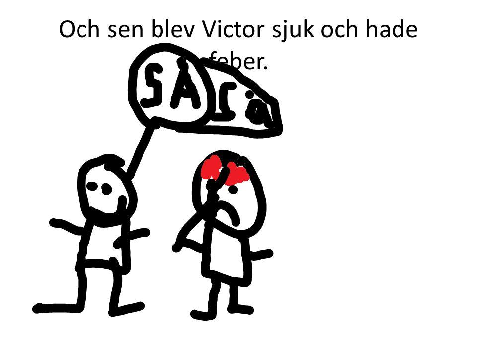 Och sen blev Victor sjuk och hade feber.