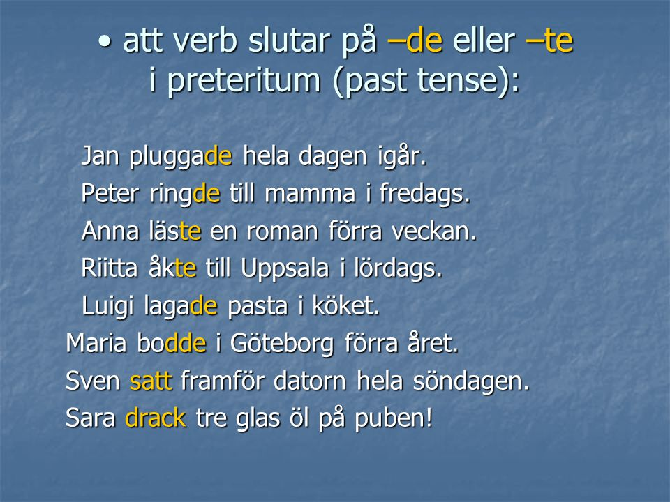 att verb slutar på –de eller –te i preteritum (past tense):