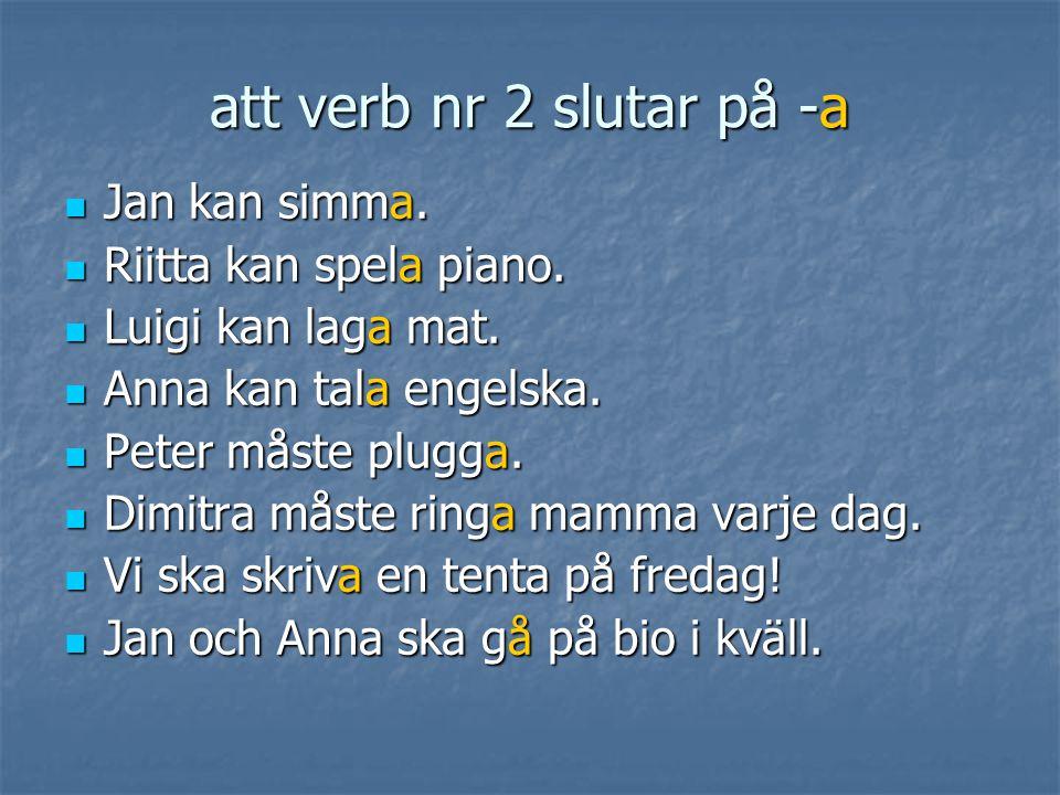 att verb nr 2 slutar på -a Jan kan simma. Riitta kan spela piano.