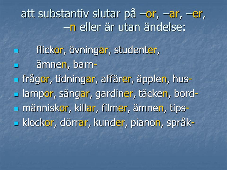 att substantiv slutar på –or, –ar, –er, –n eller är utan ändelse: