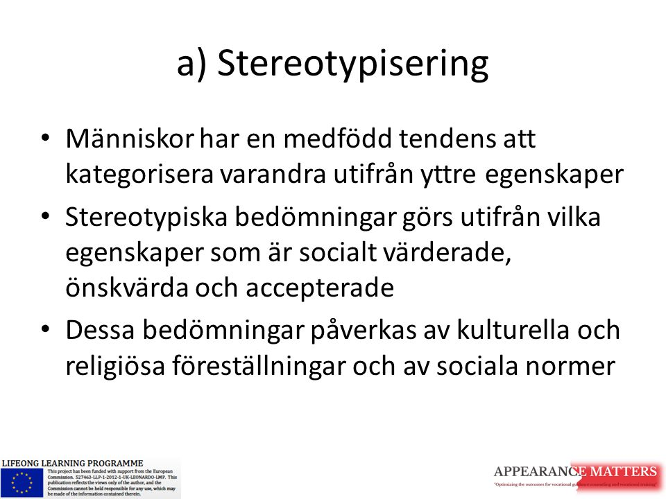 a) Stereotypisering Människor har en medfödd tendens att kategorisera varandra utifrån yttre egenskaper.