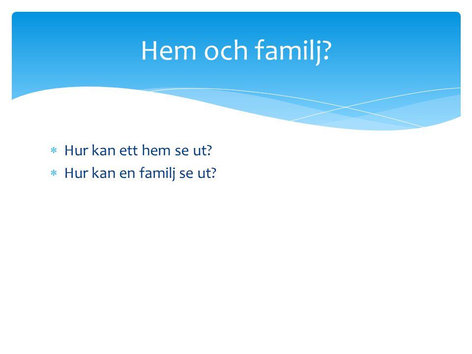 Hem och familj Hur kan ett hem se ut Hur kan en familj se ut