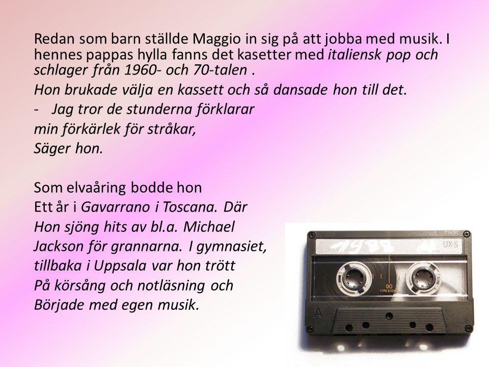 Redan som barn ställde Maggio in sig på att jobba med musik